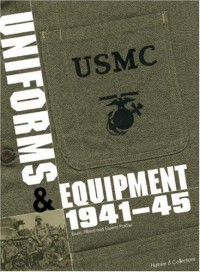 USMC Uniforms, Insignia and Equipment of the United States Marine Corps: 1941 - 1945
