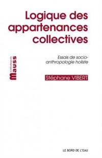 Logique des appartenances collectives : Essais d'anthropologie politique holiste
