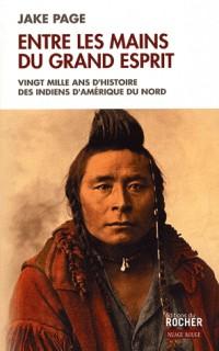 Entre les mains du Grand Esprit : Vingt mille ans d'histoire des Indiens d'Amérique du Nord