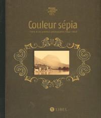 Couleur sepia. l'isere et ses premiers photographes (1840 - 1880)