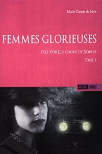 Femmes Glorieuses V 01 1933-1938 les Choix de Sophie