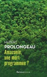 Amazonie, une mort programmée ? [Poche]