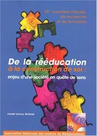 De la rééducation à la construction de soi : enjeu d'une société en quête de sens : Septièmes journées d'étude, de recherche et de formation, 4-5-6 décembre 2002 à Paris