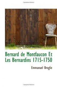 Bernard de Montfaucon Et Les Bernardins 1715-1750