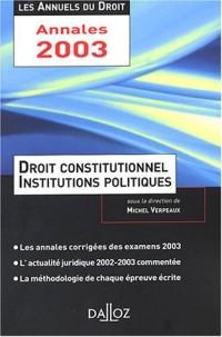 Droit constitutionnel et institutions politiques 2003 : L'essentiel de l'actualité juridique, méthodes et annales