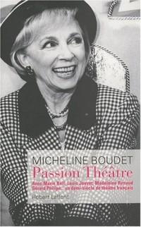 Passion Théâtre : Avec Marie Bell, Louis Jouvet, Madeleine Renaud, Gérard Philipe... un demi-siècle de théâtre français