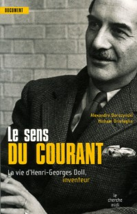 Le sens du courant : La vie d'Henri-Georges Doll, inventeur