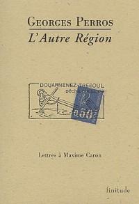 L'autre région. Lettres à Maxime Caron