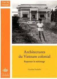 Architectures du Vietnam colonial : Repenser le métissage