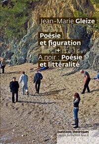 Littéralité. Poésie et figuration + A noir: poésie et littéralité