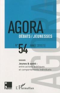 Agora Débats/Jeunesse, N° 54 : Jeunes & santé : entre actions publiques et comportements individuels