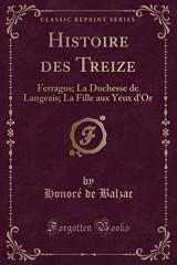 Histoire Des Treize: Ferragus; La Duchesse de Langeais; La Fille Aux Yeux D'Or (Classic Reprint)