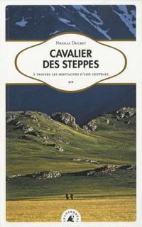 Cavalier des steppes. À travers les montagnes d'Asie centrale