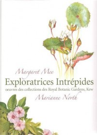 Margaret Mee and Marianne North Exploratrices Intrepides: Oeuvres des Collections des Royal Botanic Gardens, Kew