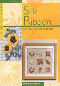 Silk Ribbon : La broderie au ruban de soie