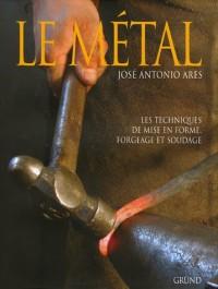 Le métal : Techniques de mise en forme, forgeage et soudage