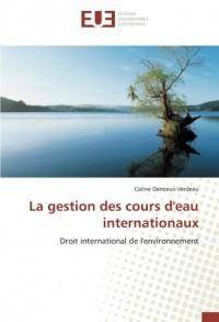 La gestion des cours d'eau internationaux: Droit international de l'environnement