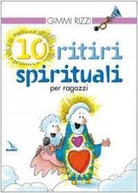 Rizzi, G: 10 ritiri spirituali per ragazzi