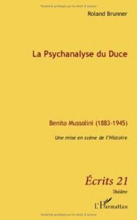 Psychanalyse du duce benito mussolini1883 1945 une mise en scene de l'histoire