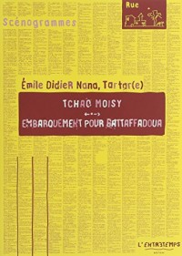 Embarquement pour Battaffadoua : Suivi de Tchao Moisy