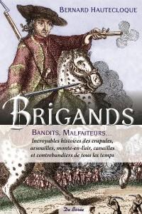 Brigands, bandits, malfaiteurs : Incroyables histoires des crapules, arsouilles, monte-en-l'air, canailles et contrebandiers de tous les temps