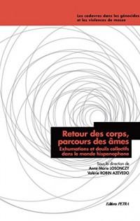 Retour des Corps, Parcours des Âmes. Exhumations et Deuils Collectifs Dans le Monde Hispanophone