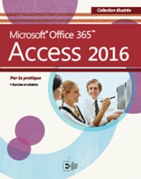 Access 2016: Microsoft Office 365. Par la pratique.