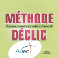 Méthode déclic : Comment contruire son projet professionnel