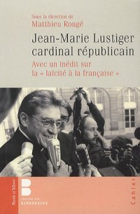 Jean Marie Lustiger, Cardinal Républicain