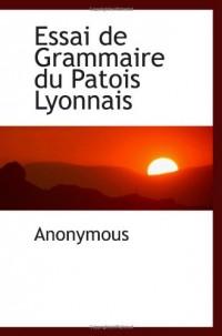 Essai de Grammaire du Patois Lyonnais