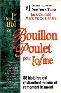 Un premier bol de Bouillon de Poulet pour l'âme : 88 Histoires qui réchauffent le coeur et remontent le moral
