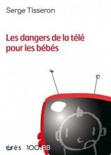 Les dangers de la télé pour les bébés : Non au formatage des cerveaux [Poche]