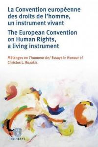 La Convention européenne des droits de l'homme, un instrument vivant / The European ...: Mélanges en l'honneur de / Essays in Honour of Christos L. Rozakis