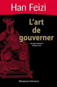 L'art de gouverner : Han Fei Zi