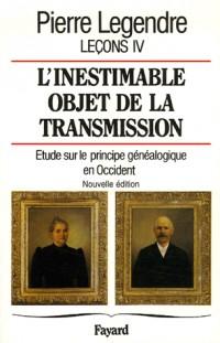 Leçons : Tome 4, L'inestimable objet de la transmission : étude sur le principe généalogique en Occident