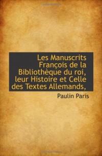 Les Manuscrits François de la BibliothÃ..que du roi, leur Histoire et Celle des Textes Allemands,