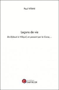 Lecons de Vie - de Djibouti a Villejuif, en Passant par la Corse,
