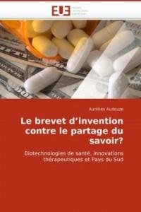 Le brevet d'invention contre le partage du savoir?: Biotechnologies de santé, innovations thérapeutiques et Pays du Sud