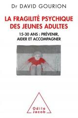 La Fragilité des jeunes adultes: 15-30 ans: prévenir, aider,accompagner