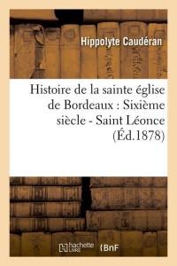 Histoire Ste Eglise de Bordeaux  ed 1878