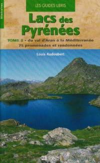 Lacs des Pyrénées : Tome 2, Du val d'Aran à la Méditerranée, 75 promenades et randonnées