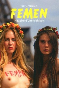 Femen - Histoire d'une trahison