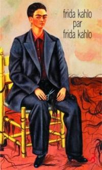 Frida Kahlo par Frida Kahlo : Ecrits