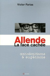 Allende. La face cachée - antisémitisme et eugénisme