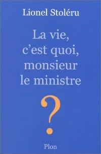 La vie, c'est quoi, monsieur le ministre ?