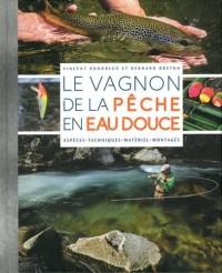 Le Vagnon de la pêche en eau douce : Espèces, techniques, matériel, montages