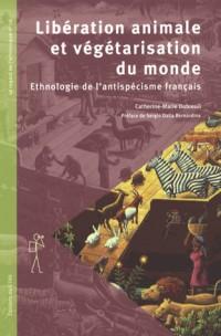 Libération animale et végétarisation du monde : Ethnologie de l'antispécisme français