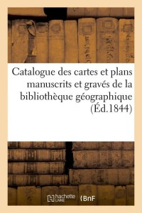 Catalogue Cartes  Plans Manuscrits  ed 1844