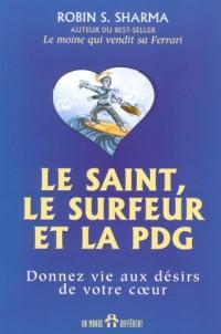 Le saint, le surfeur et la PDG : Donnez vie aux désirs de votre coeur