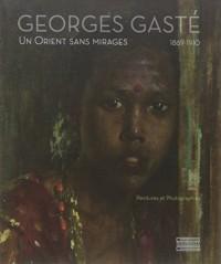 Georges Gasté (1869-1910) : Un Orient sans mirage